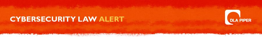 DLA Piper – Cybersecurity Law Alert